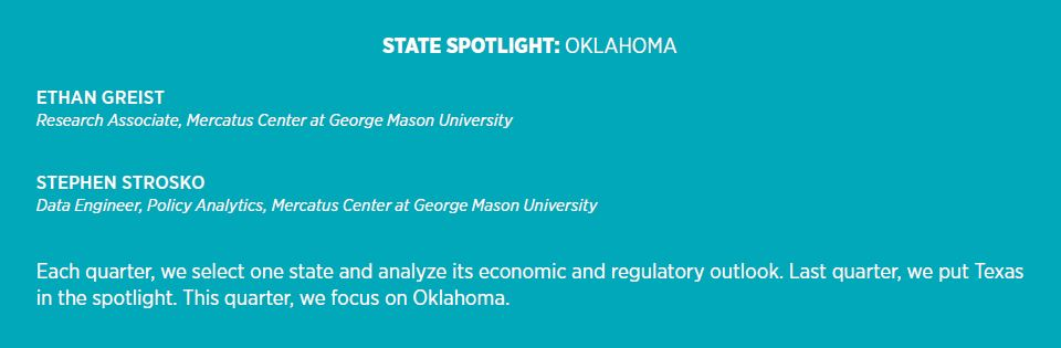 State Spotlight: Oklahoma Ethan Greist Research Associate, Mercatus Center at George Mason University  Stephen Strosko Data Engineer, Policy Analytics, Mercatus Center at George Mason University   Each quarter, we select one state and analyze its economic